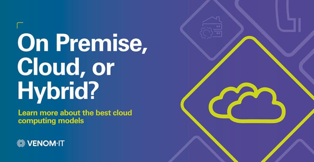 On premise, cloud or hybrid